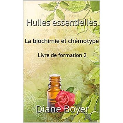 La biochimie et chémotype des huiles essentielles: Livre de formation 2