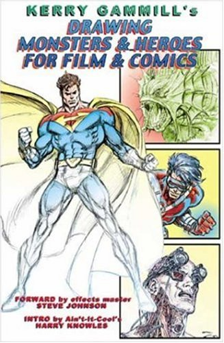 Drawing Monsters & Heroes for Film & Comics por Kerry Gammill
