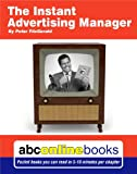 The Instant Advertising Manager (Life & Business Self Help Pocket Books (10 min read) Book 16)