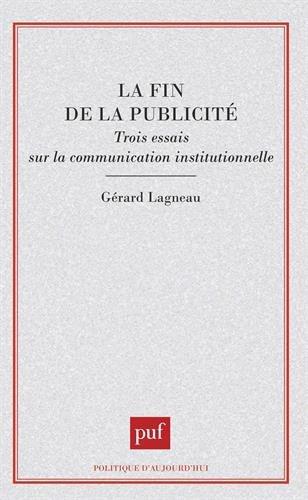 La Fin de la publicité : Trois essais sur la communication institutionnelle
