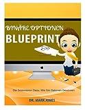 Binäre Optionen Blueprint: Die Sezernieren Dazu, Wie Sie Optionen Gewinnen