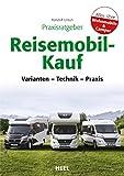 Praxisratgeber Reisemobil-Kauf: Varianten - Technik - Praxis