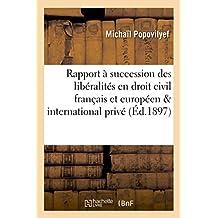 Du rapport à succession des libéralités en droit civil français, européen et international privé