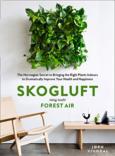 Skogluft (Forest Air): The Norwegian Secret to Bringing the Right Plants Indoors for Health and Happiness (English Edition)