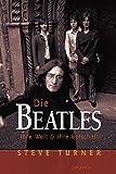 Steve Turner: Die Beatles. Ihre Welt & ihre Botschaft
