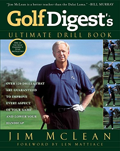 Golf Digest\'s Ultimate Drill Book: Over 120 Drills that Are Guaranteed to Improve Every Aspect of Your Game and Low