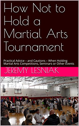 How Not to Hold a Martial Arts Tournament: Practical Advice – and Cautions – When Holding Martial Arts Competitions, Seminars or Other Events (English Edition) por Jeremy Lesniak