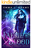 Faerie Blood: An Urban Fantasy Novel (The Changeling Chronicles Book 1)