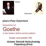 Gespräche mit Goethe in den letzten Jahren seines Lebens: Erster und zweiter Teil