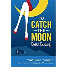 To Catch The Moon by Diana Dempsey (2012-12-06)