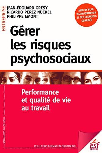 Gérer les risques psychosociaux: Performance et qualité de vie au travail (Formation permanente t. 202)