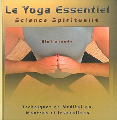 Le Yoga Essentiel - Science Spirituelle - Techniques de méditation par Simhananda