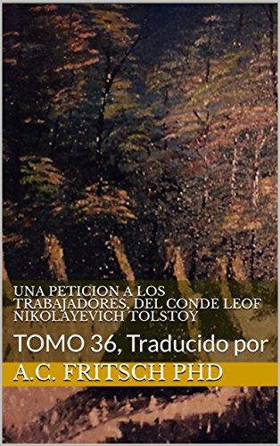 UNA PETICION A LOS TRABAJADORES, DEL CONDE LEOF NIKOLAYEVICH TOLSTOY: TOMO 36, Traducido por