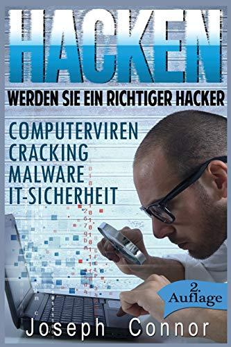 Hacken: Werden Sie ein richtiger Hacker - Computerviren, Cracking, Malware, IT-Sicherheit (Cybercrime, Computer hacken, Hacker, Computerkriminalität, Netzwerksicherheit, Hacking)