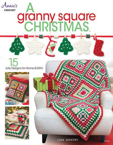 A Granny Square Christmas: 15 Jolly Designs for Homes & Gifts por Lisa Gentry
