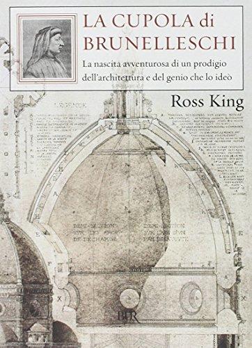 La cupola del Brunelleschi. La nascita avventurosa di un prodigio dell'architettura edel genio che lo ideò (Saggi) por Ross King