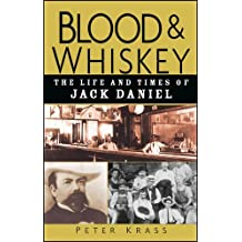 Blood and Whiskey: The Life and Times of Jack Daniel by Peter Krass (2004-04-29)