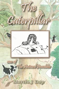The Caterpillar - who died to her shame (one of the Animal Parables) (English Edition) di [Day, Martin J]