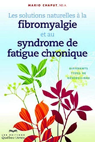 Les solutions naturelles à la fibromyalgie et au syndrome de fatigue chronique par Mario Chaput
