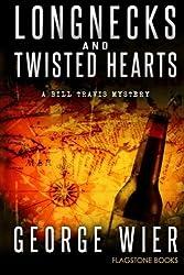 Longnecks & Twisted Hearts: A Bill Travis Mystery (The Bill Travis Mysteries) (Volume 3) by George Wier (2013-01-13)