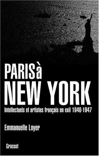 Paris  New York : Intellectuels et artistes franais en exil (1940-1947)