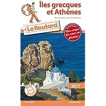 Guide du Routard Îles grecques et Athènes (Sans la Crète et les Îles Ioniennes) 2017