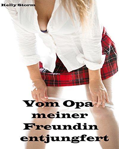 Vom Opa meiner Freundin entjungfert: Erotische Kurzgeschichte (Sex mit dem Opa, Erotische Fantasie, Besamung)