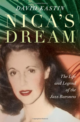 Nica's Dream: The Life and Legend of the Jazz Baroness