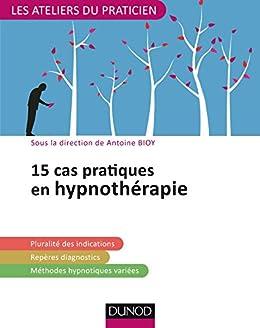 15 cas pratiques en hypnothérapie (Les Ateliers du praticien)
