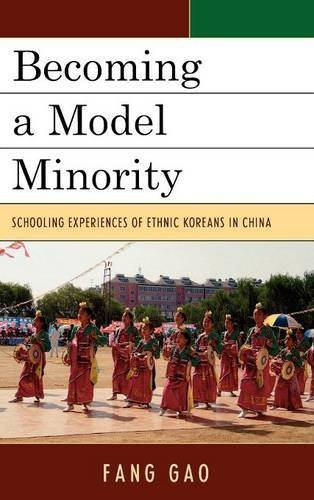 Becoming a Model Minority: Schooling Experiences of Ethnic Koreans in China (Emerging Perspectives on Education in China) by Fang GAO (2010-03-25)