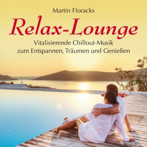 Relax-Lounge (Vitalisierende Chillout-Musik zum Entspannen,Träumen und Genießen) (Musik Chill-out)