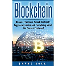 Blockchain: Bitcoin, Ethereum, Smart Contracts, Cryptocurrencies and Everything about the Fintech Explained (English Edition)
