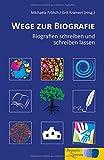 Wege zur Biografie: Biografien schreiben und schreiben lassen