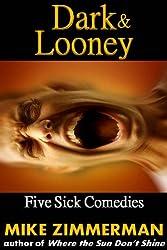 Dark & Looney: Five Sick Comedies (English Edition)