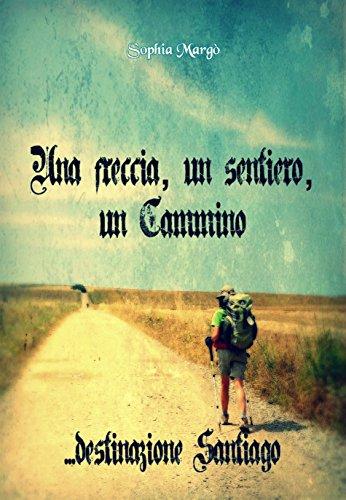 Una freccia, un sentiero, un Cammino: destinazione Santiago