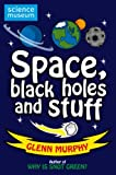 Science: Sorted! Space, Black Holes and Stuff by Glenn Murphy (2010-04-02)