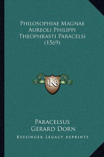 Philosophiae Magnae Aureoli Philippi Theophrasti Paracelsi (1569)