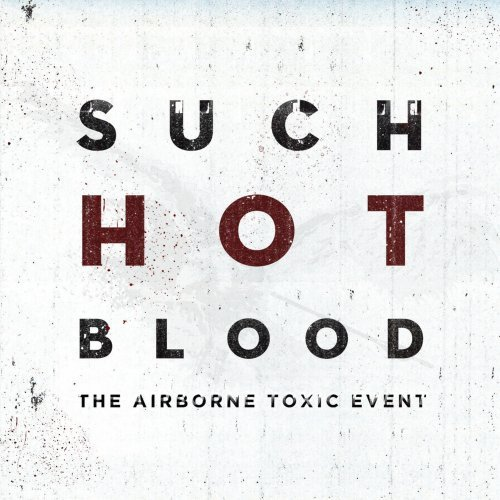 Such Hot Blood by Airborne Toxic Event (2013-04-30)
