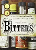 Bitters: A Spirited History of a Classic Cure-All, with Cocktails, Recipes, and Formulas by Parsons, Brad Thomas (2011) Hardcover