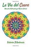 La Via del Cuore: Manuale di Istruzioni per l'Essere Umano