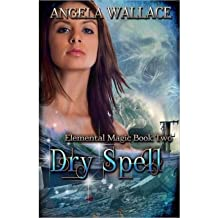 [ Dry Spell: Elemental Magic Book Two ] By Wallace, Angela (Author) [ Mar - 2012 ] [ Paperback ]