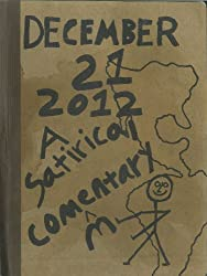 December 21, 2012 (A Satirical Commentary) (English Edition)