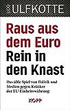 Raus aus dem Euro - rein in den Knast: Das üble Spiel von Politik und Medien gegen Kritiker der EU-Einheitswährung
