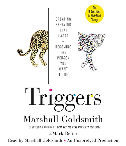 Triggers: Creating Behavior That Lasts-Becoming the Person You Want to Be