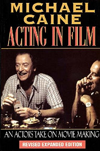 Michael Caine - Acting in Film: An Actor's Take on Movie Making (The Applause Acting Series)