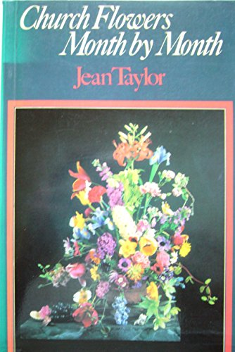 Church Flowers, Month by Month by Jean Taylor (6-Dec-1979) Paperback