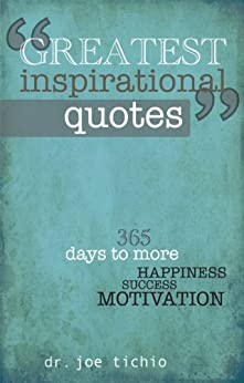 Greatest Inspirational Quotes: 365 days to more Happiness, Success, and Motivation by [Tichio, Joe]