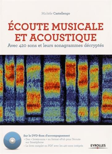 Ecoute musicale et acoustique: Avec 420 sons et leurs sonagrammes décryptés. Avec Dvd-rom.