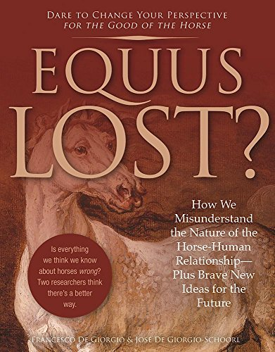 Equus Lost?: How We Misunderstand the Nature of the Horse-Human Relationship--Plus Brave New Ideas for the Future (English Edition)