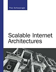 Scalable Internet Architectures by Theo Schlossnagle (2006-07-31)